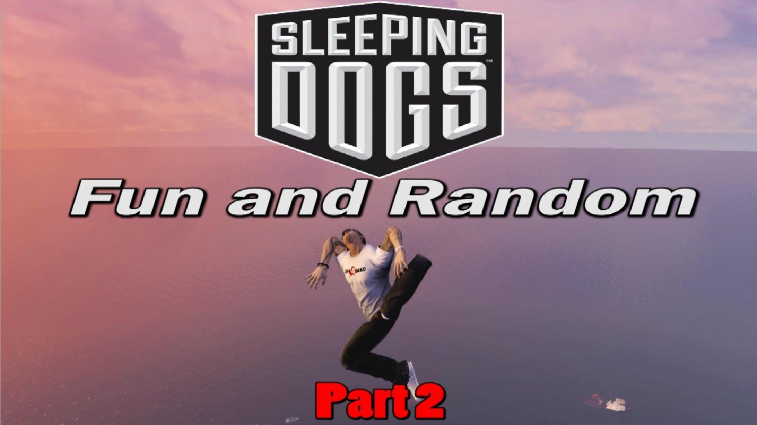 Sleeping Dogs: Fun and Random